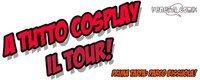 A TUTTO COSPLAY: IL TOUR
